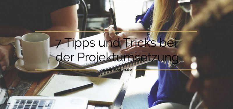 Sieben Tipps und Tricks für die Projektumsetzung, gute Projektplanung, racoon-berlin.de